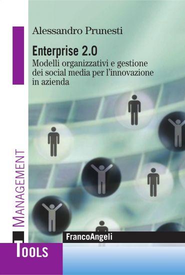 Enterprise 2.0. Modelli organizzativi e gestione dei social medi