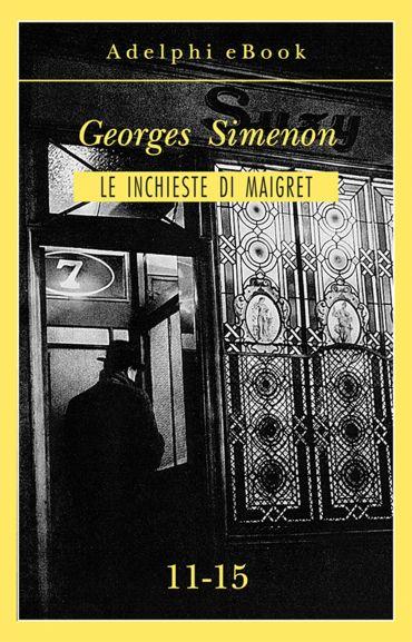 Le inchieste di Maigret 11-15 ePub
