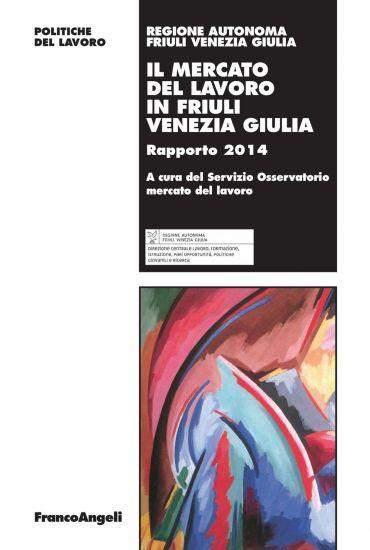 Il mercato del lavoro in Friuli Venezia Giulia. Rapporto 2014