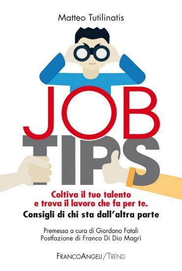 Job tips. Coltiva il tuo talento e trova il lavoro che fa per te
