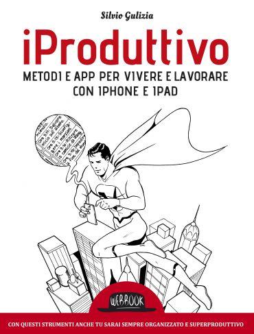 iProduttivo   Metodi e app per vivere e lavorare con iphone e ip