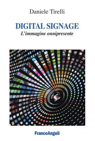 Digital signage. L'immagine onnipresente