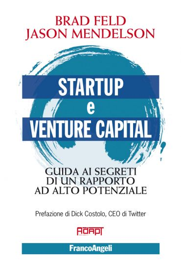 Startup e venture capital. Guida ai segreti di un rapporto ad al