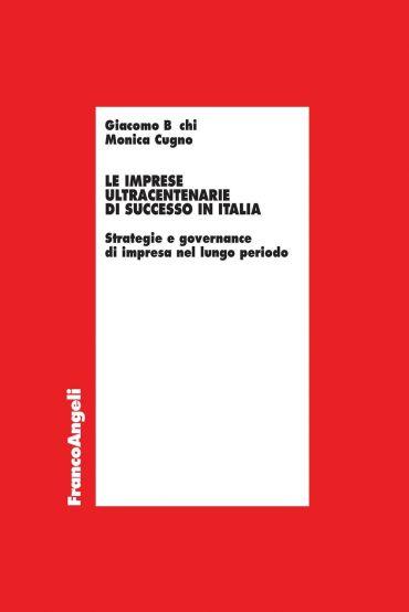 Le imprese ultracentenarie di successo in Italia. Strategie e go