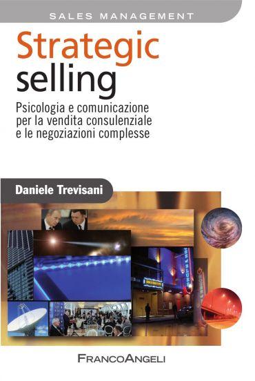 Strategic selling. Psicologia e comunicazione per la vendita con