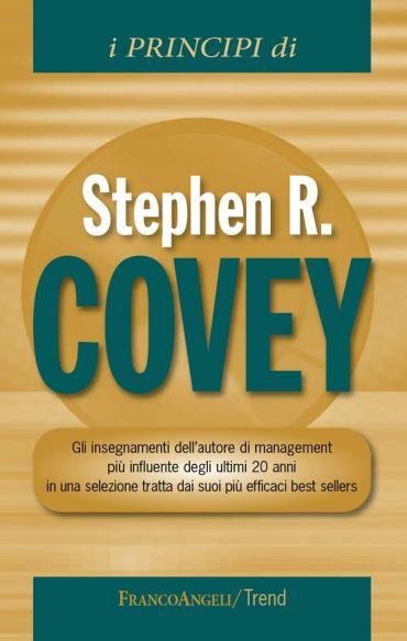 I principi di Stephen R  Covey. Gli insegnamenti dell'autore di