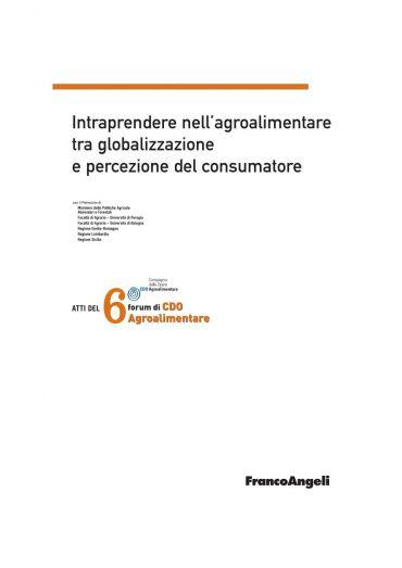 Atti del 6° Forum di CDO Agroalimentare 2009. Intraprendere nell