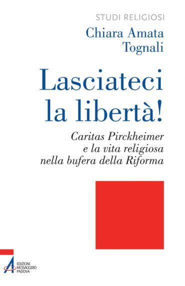 Lasciateci la libertà! Caritas Pirckheimer e la vita religiosa n