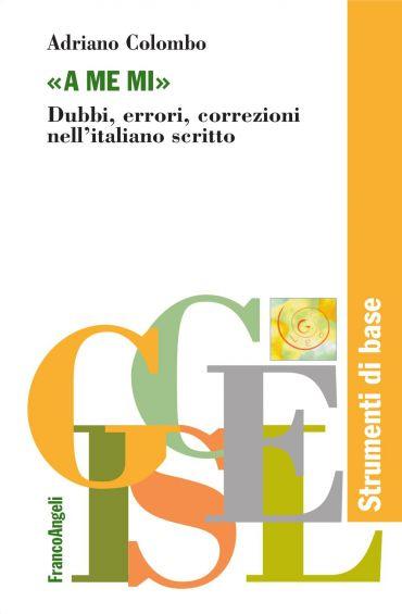 A me mi. Dubbi, errori, correzioni nell'italiano scritto