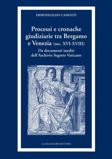 Processi e cronache giudiziarie tra Bergamo e Venezia (sec. XVI-