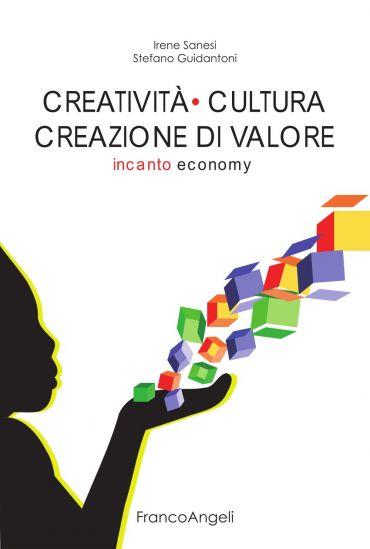 Creatività cultura creazione di valore. Incanto economy
