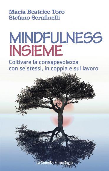 Mindfulness insieme. Coltivare la consapevolezza con se stessi,