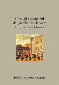 Consigli e istruzioni del giardiniere di corte di Caterina la Gr