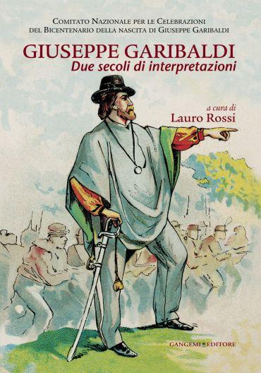 Giuseppe Garibaldi due secoli di interpretazioni