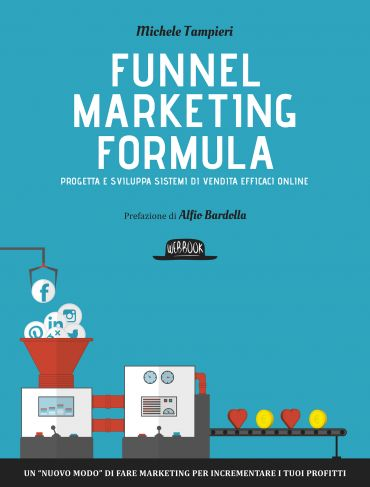 Funnel Marketing Formula - Progetta e sviluppa sistemi di vendit