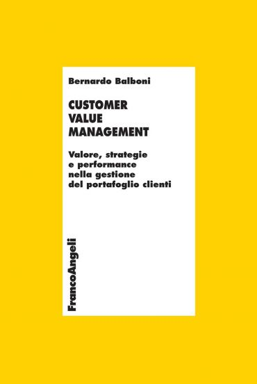 Customer Value Management. Valore, strategie e performance nella