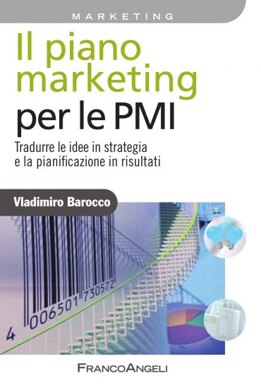 Il piano marketing per le PMI. Tradurre le idee in strategia e l